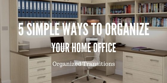 5 Simple Ways To Organize Your Home Office